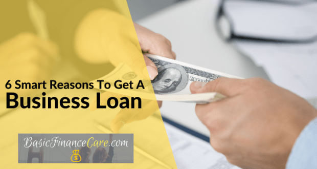 6 Smart Reasons To Get A Business Loan