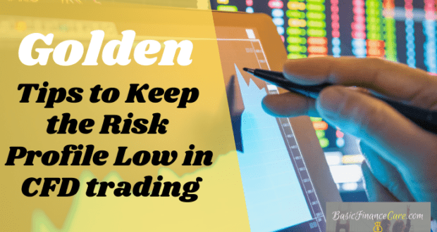 Golden Tips to Keep the Risk Profile Low in CFD trading